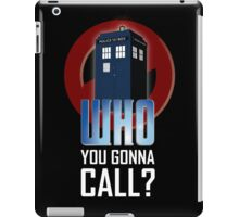 Doctor WHO you gonna call? iPad Case/Skin