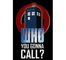 Doctor WHO you gonna call? Photographic Print
