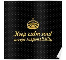 Keep calm and accept responsibility - Inspirational Quote Poster