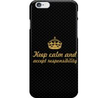 Keep calm and accept responsibility - Inspirational Quote iPhone Case/Skin