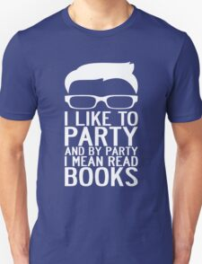I LIKE TO PARTY AND BY PARTY I MEAN READ BOOKS Unisex T-Shirt