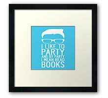 I LIKE TO PARTY AND BY PARTY I MEAN READ BOOKS Framed Print