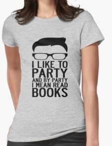 I LIKE TO PARTY AND BY PARTY I MEAN READ BOOKS Womens Fitted T-Shirt