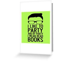 I LIKE TO PARTY AND BY PARTY I MEAN READ BOOKS Greeting Card
