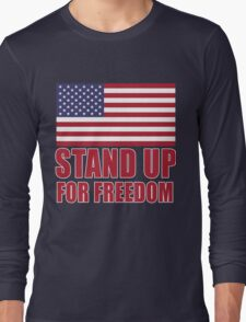 STAND UP FOR FREEDOM AND THE FLAG Long Sleeve T-Shirt