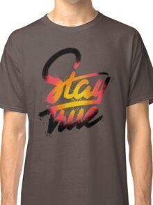 Stay True Classic T-Shirt