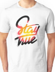 Stay True Unisex T-Shirt