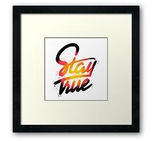 Stay True Framed Print