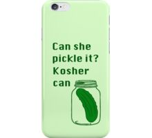 Can she pickle it? Kosher can iPhone Case/Skin