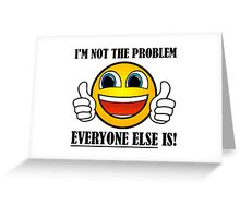 I'm not the problem thumbs up Greeting Card