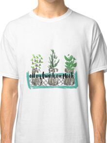 all my friends are plants Classic T-Shirt