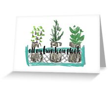 all my friends are plants Greeting Card