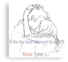 Rose Tyler, I... Canvas Print