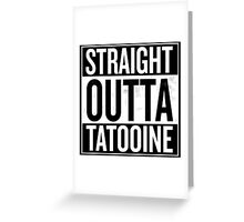 Straight Outta Tatooine Greeting Card
