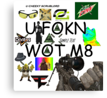 U FOKN WOT M8 MLG Montage Parody Canvas Print
