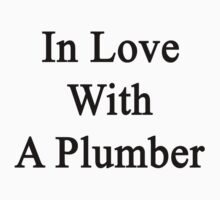 In Love With A Plumber  by supernova23