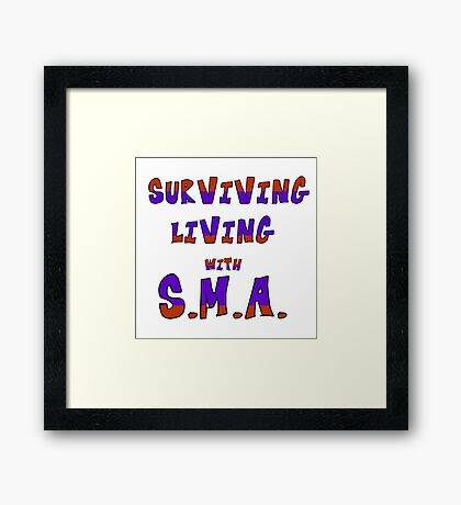 Surviving Living with S.M.A. Framed Print
