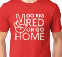 Go Big Red or Go Home Unisex T-Shirt