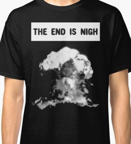 OMINOUS: The End is Nigh Classic T-Shirt