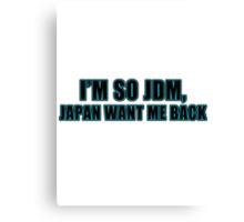 I'M SO JDM, JAPAN WANT ME BACK Canvas Print