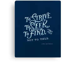 To strive, to seek, to find Canvas Print