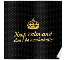 Keep calm and don't be workaholic - Inspirational Quote Poster