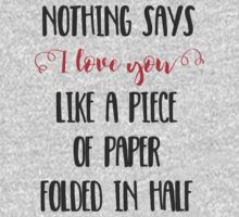 Nothing Says I Love You Like a Piece of Paper Folded in Half One Piece - Long Sleeve
