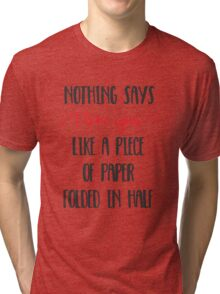 Nothing Says I Love You Like a Piece of Paper Folded in Half Tri-blend T-Shirt