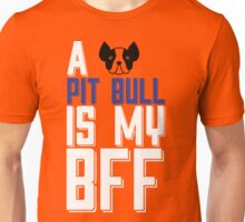 A PIT BULL is my BFF Unisex T-Shirt