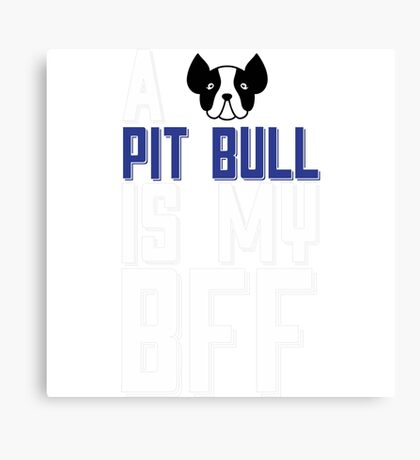A PIT BULL is my BFF Canvas Print