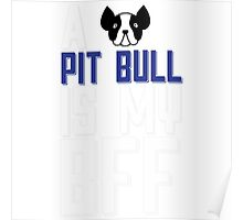 A PIT BULL is my BFF Poster