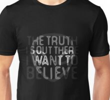 I Want To Believe / The Truth Is Out There Unisex T-Shirt
