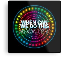 Paint the Night: When Can We Do This Again? Metal Print