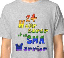 24 Hour carer of an SMA Warrior Classic T-Shirt