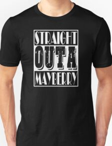 Straight Outta Mayberry Unisex T-Shirt