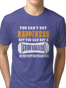 You Can't Happiness You Can't Buy A Snowboards Tri-blend T-Shirt