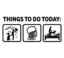Hilarious Gambling Addict Things To Do Today Photographic Print