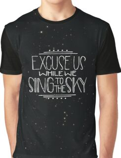 Excuse Us While We Sing To The Sky Graphic T-Shirt