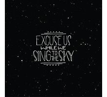 Excuse Us While We Sing To The Sky Photographic Print