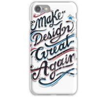 Make Design Great Again iPhone Case/Skin