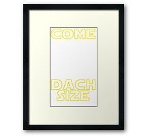 Come to the Dach size Framed Print