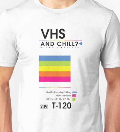 VHS and Chill? Unisex T-Shirt
