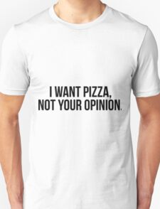 I Want Pizza, Not Your Opinion | T-shirt, stickers Unisex T-Shirt