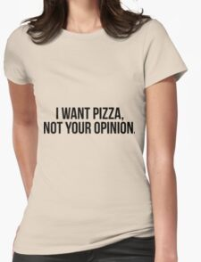 I Want Pizza, Not Your Opinion   T-shirt, stickers Womens Fitted T-Shirt