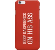 Keep Kaepernick On His Ass iPhone Case/Skin