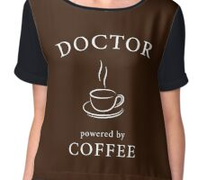 Doctor, powered by coffee Chiffon Top