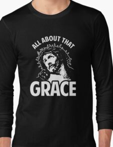 All About That Grace Jesus Long Sleeve T-Shirt