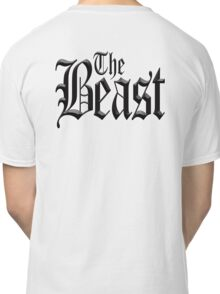The Beast, Wild, Savage, Uncontrollable. Classic T-Shirt