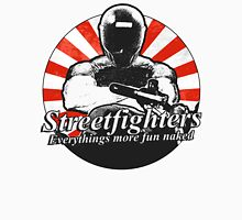 Streetfighters,  Everythings More Fun Naked Unisex T-Shirt