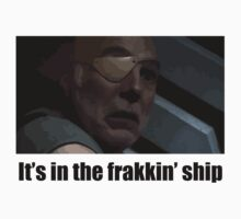 It's in the frakkin' ship - Saul Tigh by is2b007